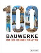 100 Bauwerke, die Sie kennen sollten, Kuhl, Isabel/Heine, Florian, Prestel Verlag, EAN/ISBN-13: 9783791381251