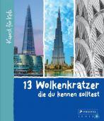 13 Wolkenkratzer, die du kennen solltest, Finger, Brad, Prestel Verlag, EAN/ISBN-13: 9783791372525