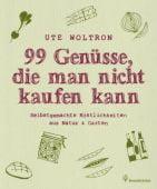 99 Genüsse, die man nicht kaufen kann, Woltron, Ute, Christian Brandstätter, EAN/ISBN-13: 9783850335171