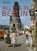 Alltag in Berlin, Thamer, Hans-Ulrich/Schäche, Barbara, Elsengold Verlag GmbH, EAN/ISBN-13: 9783944594552