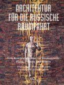 Architektur für die russische Raumfahrt, Oswald, Ansgar/Demydovets, Maryna, DOM publishers, EAN/ISBN-13: 9783869222196