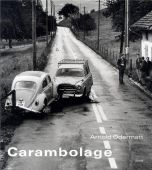 Arnold Odermatt – Carambolage, Arnold Odermatt, Steidl, EAN/ISBN-13: 9783869306315
