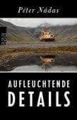Aufleuchtende Details, Nádas, Péter, Rowohlt Verlag, EAN/ISBN-13: 9783499268939