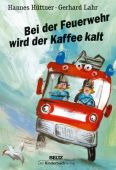 Bei der Feuerwehr wird der Kaffee kalt, Hüttner, Hannes, Beltz, Julius Verlag, EAN/ISBN-13: 9783407773197