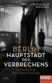 Berlin - Hauptstadt des Verbrechens, Boegel, Nathalie, DVA Deutsche Verlags-Anstalt GmbH, EAN/ISBN-13: 9783421048325