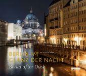 Berlin im Glanz der Nacht / Berlin after dusk, Bluhm, Detlef, be.bra Verlag GmbH, EAN/ISBN-13: 9783898091558