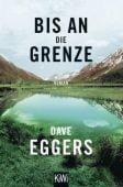 Bis an die Grenze, Eggers, Dave, Verlag Kiepenheuer & Witsch GmbH & Co KG, EAN/ISBN-13: 9783462051858