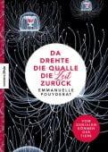 Da drehte die Qualle die Zeit zurück, Pouydebat, Emmanuelle, Knesebeck Verlag, EAN/ISBN-13: 9783957283429