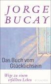 Das Buch vom Glücklichsein, Bucay, Jorge, Fischer, S. Verlag GmbH, EAN/ISBN-13: 9783596197965