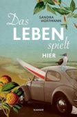 Das Leben spielt hier, Hoffmann, Sandra, Carl Hanser Verlag GmbH & Co.KG, EAN/ISBN-13: 9783446264335