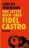 Das letzte Buch über Fidel Castro, Widmann, Carlos, Carl Hanser Verlag GmbH & Co.KG, EAN/ISBN-13: 9783446240049