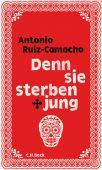 Denn sie sterben jung, Ruiz-Camacho, Antonio, Verlag C. H. BECK oHG, EAN/ISBN-13: 9783406725272