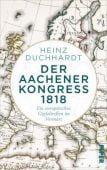 Der Aachener Kongress 1818, Duchhardt, Heinz, Piper Verlag, EAN/ISBN-13: 9783492058711