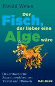 Der Fisch, der lieber eine Alge wäre, Weber, Ewald, Verlag C. H. BECK oHG, EAN/ISBN-13: 9783406660269