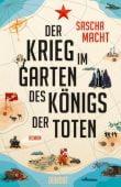 Der Krieg im Garten des Königs der Toten, Macht, Sascha, DuMont Buchverlag GmbH & Co. KG, EAN/ISBN-13: 9783832198275