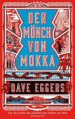 Der Mönch von Mokka, Eggers, Dave, Verlag Kiepenheuer & Witsch GmbH & Co KG, EAN/ISBN-13: 9783462048780