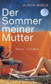 Der Sommer meiner Mutter, Woelk, Ulrich, Verlag C. H. BECK oHG, EAN/ISBN-13: 9783406734496