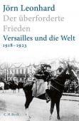 Der überforderte Frieden, Leonhard, Jörn, Verlag C. H. BECK oHG, EAN/ISBN-13: 9783406725067
