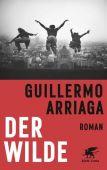 Der Wilde, Arriaga, Guillermo, Klett-Cotta, EAN/ISBN-13: 9783608961775