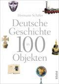 Deutsche Geschichte in 100 Objekten, Schäfer, Hermann (Prof. Dr.), Piper Verlag, EAN/ISBN-13: 9783492057028