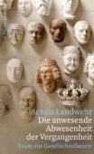 Die anwesende Abwesenheit der Vergangenheit, Landwehr, Achim, Fischer, S. Verlag GmbH, EAN/ISBN-13: 9783103972054