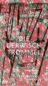 Die Derwischtrommel, Höllriegel, Arnold, AB - Die andere Bibliothek GmbH & Co. KG, EAN/ISBN-13: 9783847704096