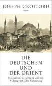 Die Deutschen und der Orient, Croitoru, Joseph, Carl Hanser Verlag GmbH & Co.KG, EAN/ISBN-13: 9783446260375