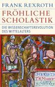 Die Fröhliche Scholastik, Rexroth, Frank, Verlag C. H. BECK oHG, EAN/ISBN-13: 9783406725210