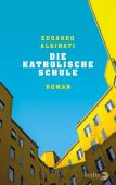 Die katholische Schule, Albinati, Edoardo, Berlin Verlag GmbH - Berlin, EAN/ISBN-13: 9783827013590