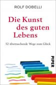 Die Kunst des guten Lebens, Dobelli, Rolf, Piper Verlag, EAN/ISBN-13: 9783492058735
