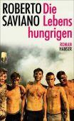 Die Lebenshungrigen, Saviano, Roberto, Carl Hanser Verlag GmbH & Co.KG, EAN/ISBN-13: 9783446264670