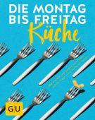 Die Montag bis Freitag Küche, Gräfe und Unzer, EAN/ISBN-13: 9783833859984