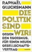 Die Politik sind wir!, Glucksmann, Raphaël, Carl Hanser Verlag GmbH & Co.KG, EAN/ISBN-13: 9783446264007