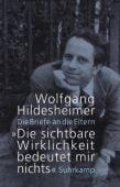 'Die sichtbare Wirklichkeit bedeutet mir nichts', Hildesheimer, Wolfgang, Suhrkamp, EAN/ISBN-13: 9783518425152