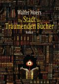 Die Stadt der träumenden Bücher, Moers, Walter, Penguin Verlag Hardcover, EAN/ISBN-13: 9783328601234