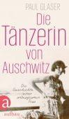 Die Tänzerin von Auschwitz, Glaser, Paul, Aufbau Verlag GmbH & Co. KG, EAN/ISBN-13: 9783351035877