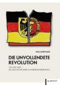 Die unvollendete Revolution, Raue, Paul-Josef, Klartext Verlag, EAN/ISBN-13: 9783837512748