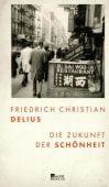 Die Zukunft der Schönheit, Delius, Friedrich Christian, Rowohlt Berlin Verlag, EAN/ISBN-13: 9783737100403