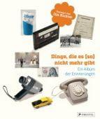 Dinge, die es (so) nicht mehr gibt, Uhlenbrock, Dirk, Prestel Verlag, EAN/ISBN-13: 9783791381466