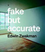 Edwin Zwakmann: Fake but accurate, Zwakman, Edwin, Schirmer/Mosel Verlag GmbH, EAN/ISBN-13: 9783829603881