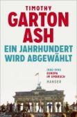 Ein Jahrhundert wird abgewählt, Garton Ash, Timothy, Carl Hanser Verlag GmbH & Co.KG, EAN/ISBN-13: 9783446264663