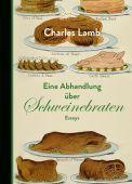 Eine Abhandlung über Schweinebraten, Lamb, Charles/Miller, Norbert, Berenberg Verlag, EAN/ISBN-13: 9783937834689