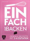 Einfach gut backen - Geniale Rezepte mit 2-6 Zutaten, Gugetzer, Gabriele, EAN/ISBN-13: 9783960930655