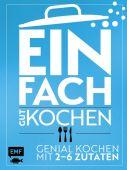 Einfach gut kochen, Schmelich, Guido, Edition Michael Fischer GmbH, EAN/ISBN-13: 9783960930662
