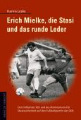 Erich Mielke, die Stasi und das runde Leder, Leske, Hanns, Verlag Die Werkstatt GmbH, EAN/ISBN-13: 9783895334481