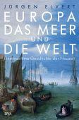 Europa, das Meer und die Welt, Elvert, Jürgen, DVA Deutsche Verlags-Anstalt GmbH, EAN/ISBN-13: 9783421046673