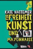 Für Freiheit, Kunst und Mayonnaise, Hattemer, Kate, Carlsen Verlag GmbH, EAN/ISBN-13: 9783551583307
