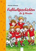 Fußballgeschichten für 3 Minuten, Seltmann, Christian, Arena Verlag, EAN/ISBN-13: 9783401099385