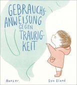 Gebrauchsanweisung gegen Traurigkeit, Eland, Eva, Carl Hanser Verlag GmbH & Co.KG, EAN/ISBN-13: 9783446262102