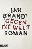 Gegen die Welt, Brandt, Jan, DuMont Buchverlag GmbH & Co. KG, EAN/ISBN-13: 9783832162184
